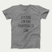 It's Fine I'm Fine Everything Is Fine Shirt Men & Women Funny Sarcastic T-shirt