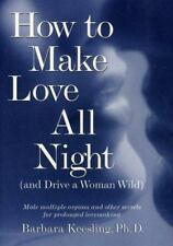 How to Make Love All Night (and Drive a Woman Wild), Barbara Keesling, Ph.D., Go