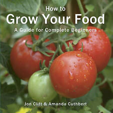 How to Grow Your Food: A Guide for Complete Beginners (Green Books Guides), Aman