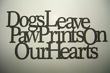 "Black Wood Wall Words ""Dogs Leave Paw Prints On Our Hearts"" Wall Decor Sign"