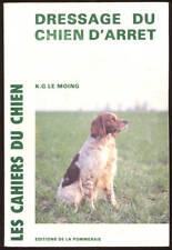 K. G LE MOING, DRESSAGE DU CHIEN D'ARRÊT ET CHOIX DU CHIEN D'ARRÊT  (2 tomes)