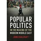 Popular Politics in the Making of the Modern Middle Eas - Paperback NEW John Cha