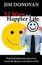 52 Ways to a Happier Life: Practical Ideas You Can Use to Create the Life You W