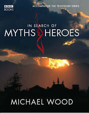 In Search of Myths and Heroes by Michael Wood (Hardback, 2005)