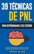 PNL - 39 Técnicas, Padrões e Estratégias de PNL para Mudar a Sua Vida e de...