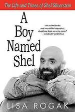 A Boy Named Shel: The Life and Times of Shel Silverstein by Lisa Rogak...