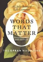 Words That Matter: A Little Book of Life Lessons by the Oprah Magazine Editors o