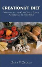 Creationist Diet : Nutrition and God-Given Foods According to the Bible by...