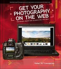 Get Your Photography on the Web: The Fastest, Easiest Way to Show and Sell Your