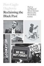 Reclaiming the Black Past Use & Misuse of African American History 21st Century
