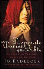 Desperate Women of the Bible: Lessons on Passion from the Gospels by Kadlecek,