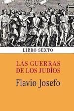 Las Guerras de Los Jud?os (Libro Sexto): By Josefo, Flavio