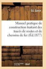 Manuel Pratique de Construction Traitant des Traces de Routes et de Chemins...