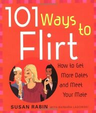 101 Ways to Flirt: How to Get More Dates and Meet Your Mate by Susan Rabin, Barb