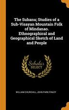 The Subanu; Studies of a Sub-Visayan Mountain F, Churchill, FINLEY Hardcover-,
