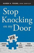 Stop Knocking on My Door: Drama Free HR to Help Grow Your Business (Paperback or