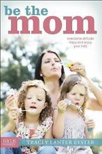 Be the Mom: Overcome Attitude Traps and Enjoy Your Kids (Focus on the Family Boo