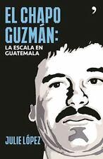 El Chapo GuzmáN. la Escala en Guatemala by Julie López (2016, Paperback)