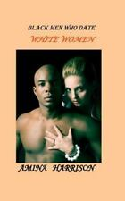 Black Men Who Date White Women by Amina Harrison (2010, Paperback, Large Type)