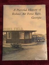 A Pictorial History of Robins Air Force Base, Georgia 1st Edition HC USAF Nice!