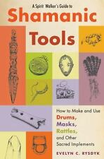 A Spirit Walker's Guide to Shamanic Tools : How to Make and Use Drums, Masks,...