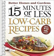 15 Minutes or Less Low-Carb Recipes (Better Homes & Gardens), Better Homes and G