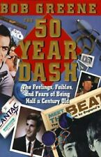 The 50 Year Dash: The Feelings, Foibles, and Fears of Being Half a Century Old
