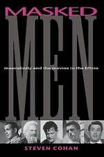 Masked Men: Masculinity and the Movies in the Fifties (Arts and Politics of the