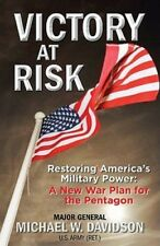 Victory at Risk: Restoring America's Military Power: A New War Plan for the
