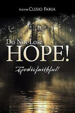 Do Not Lose Hope! : God Is Faithful! by Pastor Clesio Faria (2010, Paperback)