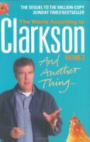 And Another Thing : The World According to Clarkson Volume 2 By Jeremy Clarkson