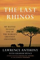 Last Rhinos : My Battle to Save One of the World's Greatest Creatures, Paperb...