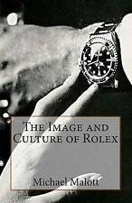 NEW The Image and Culture of Rolex by Michael Malott