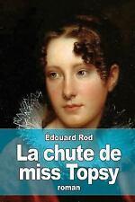 La Chute de Miss Topsy by Edouard Rod (2015, Paperback)