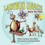 Ladybug Grace : Have No Fear by Cathy Cress Eller (2009, Paperback)