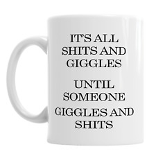 It's All Shits And Giggles Until Someone Giggles And Shits Ceramic Mug Gift