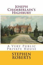 Joseph Chamberlain's Highbury: a Very Public Private House by Stephen Roberts...