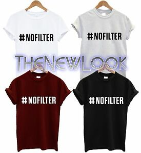 NO FILTER T SHIRT FASHION TUMBLR BLOGGER SWAG DOPE NEW #NOFILTER GIFT UNISEX