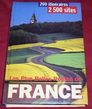 LES PLUS BELLES ROUTES DE FRANCE / 200 ITINERAIRES - 2500 SITES