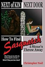 Next of Kin Next Door : How to Find Sasquatch a Stone's Throw Away by.