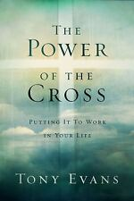 The Power of the Cross: Putting it to Work in Your Life, Evans, Tony