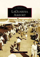 LaGuardia Airport [Images of Aviation] [NY] [Arcadia Publishing]