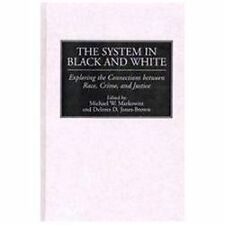 The System in Black and White : Exploring the Connections Between Race,...