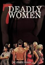 7 Deadly Women : A Good Man Trying to Find Love in the Painful World of...