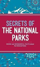 Secrets of the National Parks : Weird and Wonderful Facts about America's...