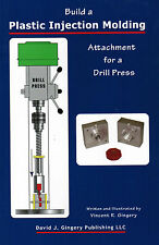 Plastic Injection Molding Attachment Drill Press Vincent David Gingery Lathe