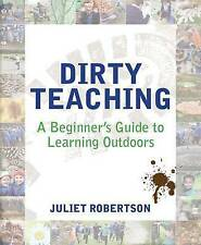 Dirty Teaching: A Beginner's Guide to Learning Outdoors by Juliet Robertson (Pap