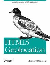 Html5 Geolocation: Bringing Location to Web Applications (Paperback or Softback)