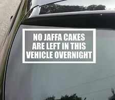 LARGE NO JAFFA CAKES LEFT IN VEHICLE DECAL Funny Car/Van/Bumper/Window Sticker