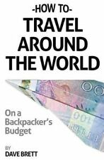 How to Travel Around the World on a Backpacker's Budget by Dave Brett (2014,...
